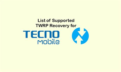 List of Supported TWRP Recovery for Tecno devices